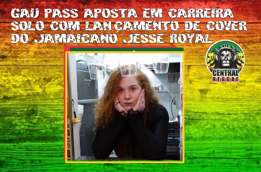 Gau Pass aposta em carreira solo com lançamento de cover do jamaicano Jesse Royal
