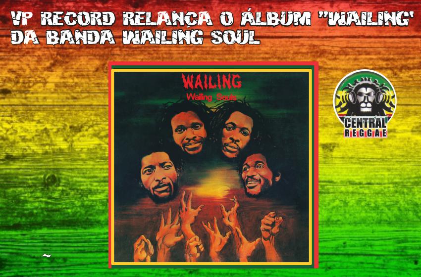 """VP RECORD RELANÇA O ÁLBUM """"WAILING`´ DA BANDA WAILING SOUL"""